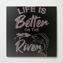 Life is better on the River Fishing Saying Angler Metal Print