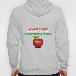 An apple a day if thrown hard enough. Hoody