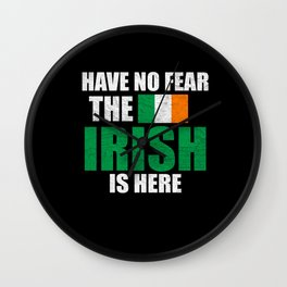 Have No Fear The Irish Is Here Wall Clock