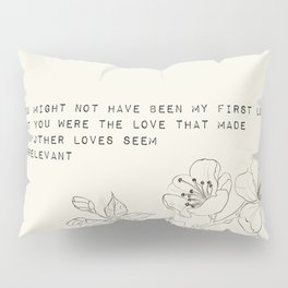 you might not have been my first love - R. Kaur Collection Pillow Sham