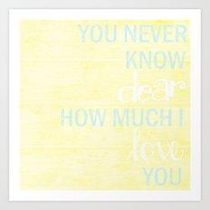 YOU NEVER KNOW DEAR Art Print