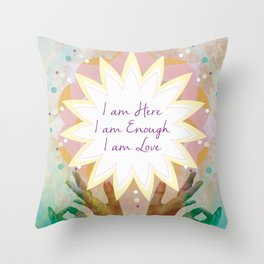 Affirmations: I am Here, I am Enough, I am Love Throw Pillow