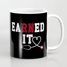 Earned It Mug Coffee Mug