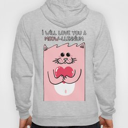 I will love you a MEOW-llennium Hoody