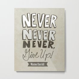 never, never, never, give up! Winston Churchill Metal Print