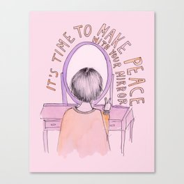 It's time to make peace with your mirror Canvas Print