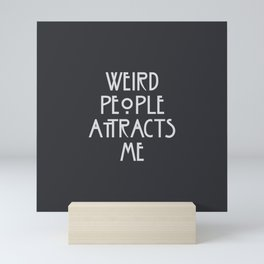 Weird people attracts me, funny American horror tv series parody quote Mini Art Print