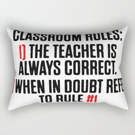 Classroom Rules Tha Teacher Is Always Right Rectangular Pillow