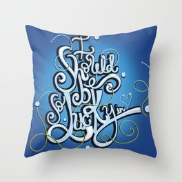 I Should Be So Lucky in Love Throw Pillow