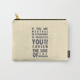 If you are neutral in situations of injustice, Desmond Tutu quote, civil rights, peace, freedom Carry-All Pouch