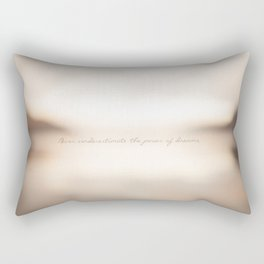 Never underestimate the power of dreams. Rectangular Pillow