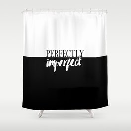 Modern black white quote typography perfectly imperfect Shower Curtain