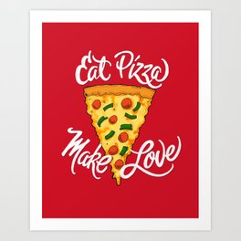 Eat Pizza, Make Love Art Print