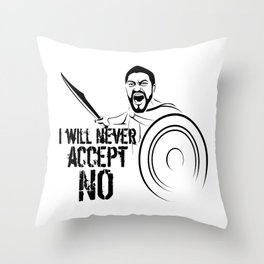 """I will never accept """"NO"""" Throw Pillow"""