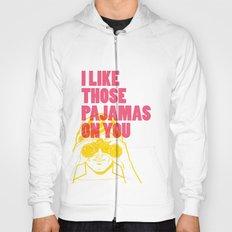 I Like Those Pajamas On You Hoody