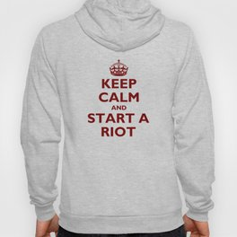 Keep Calm And Start A Riot Hoody