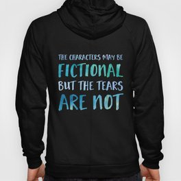 The Characters May Be Fictional But The Tears Are Not - Blue Hoody