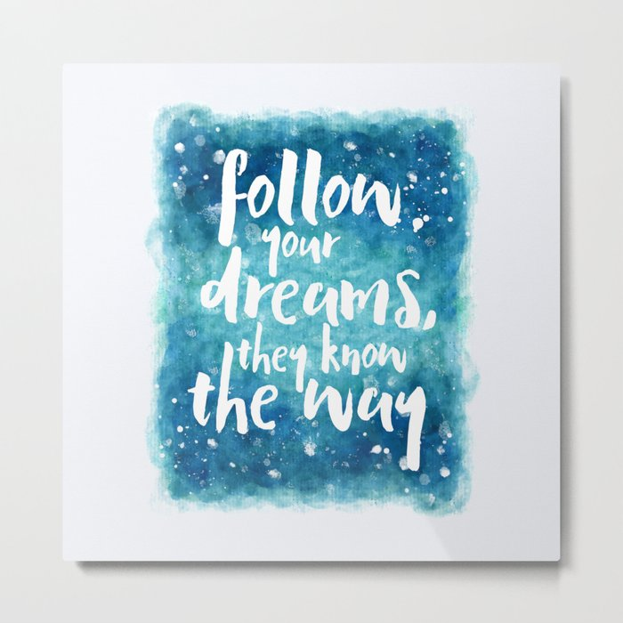 Follow Your Dreams Motivational Quote Metal Print