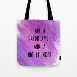 I am a daydreamer and a nightthinker Tote Bag