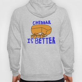 Cheddar is better Hoody