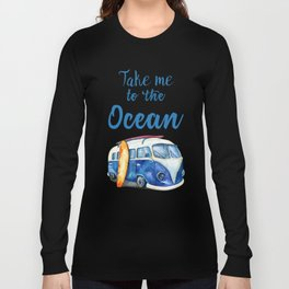 Take me to the Ocean // Summer quote with van and surfboard Long Sleeve T-shirt