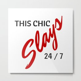 THIS CHIC SLAYS 24 / 7 Metal Print