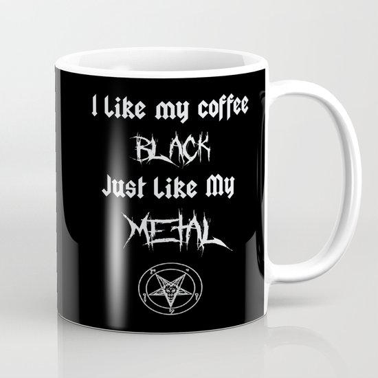 I Like My Coffee Black Just Like My Metal Mug By