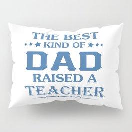 TEACHER'S DAD Pillow Sham