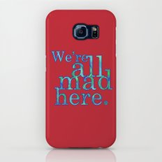 We're All Mad Here Slim Case Galaxy S6