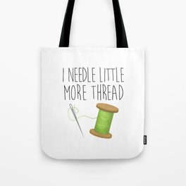 I Needle Little More Thread Tote Bag