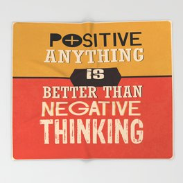 Positive Anything Is Better Than Negative Thinking Inspirational Quote Design Throw Blanket