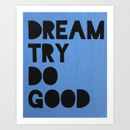 Dream Try Do Good Art Print