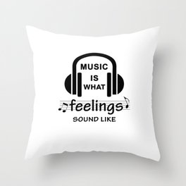 Music is what feelings sound like Throw Pillow