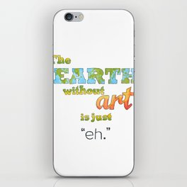 "The Earth Without Art Is Just ""Eh"" iPhone Skin"