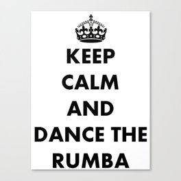 Keep Calm and Dance the Rumba Canvas Print