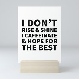 I Don't Rise and Shine I Caffeinate and Hope for the Best Mini Art Print