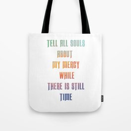 Tell all souls about my mercy while there is still time - Divine Mercy Sunday Tote Bag