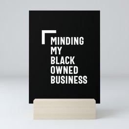 Minding My Black Owned Business Shirt Entrepreneur Boss Mini Art Print