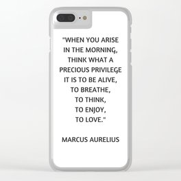 Stoic Philosophy Quote - Marcus Aurelius - What a precious privilege it is to be alive Clear iPhone Case
