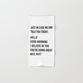 Just in case no one told you today Hand & Bath Towel