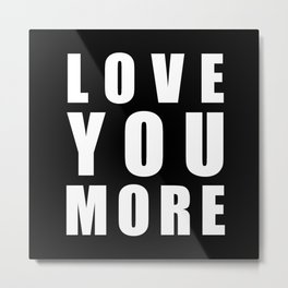 Love You More Metal Print