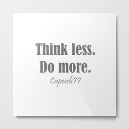 think less. do more. capeesh?? Metal Print