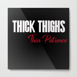 Thick Thighs, Thin Patience on Black Metal Print