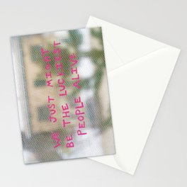 """We just might be the luckiest people alive."" - Mike Dooley Stationery Cards"