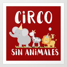 Circo sin animales - Animals don't belong in the circus Art Print