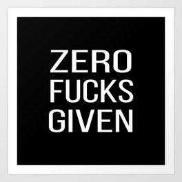 Zero F*cks Given  - Mature Profanity Black and White Art Print