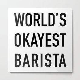 World's Okayest Barista Black Typography Metal Print