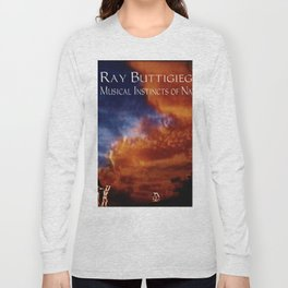 RAY BUTTIGIEG ~ THE MUSICAL INSTINCTS OF NATURE Long Sleeve T-shirt