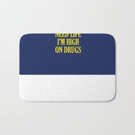 I Don't Need Life I'm High On Drugs Bath Mat