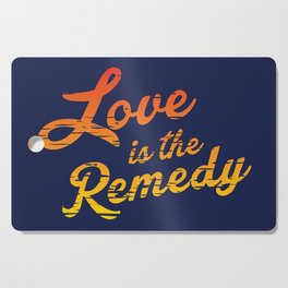 Love is the Remedy Cutting Board